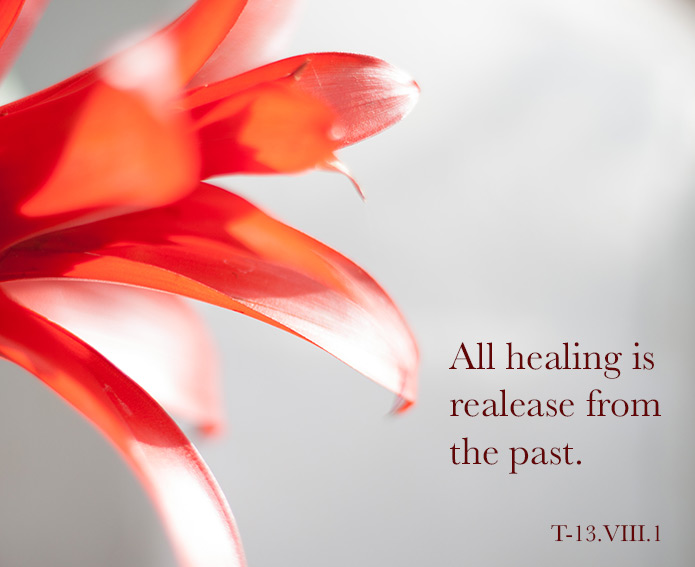 All healing is release from the past