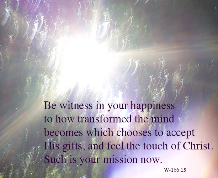 Be witness in your happiness to how transformed the mind becomes