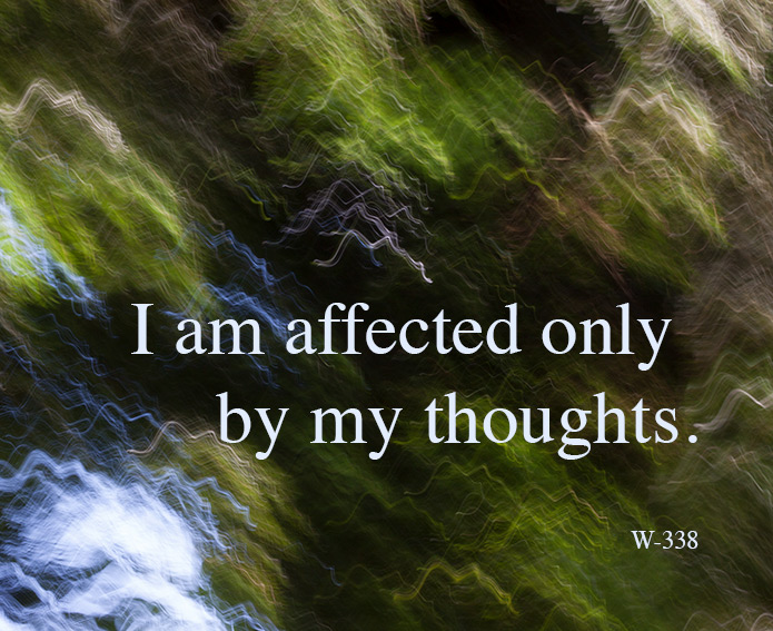 I am affected only by my thoughts